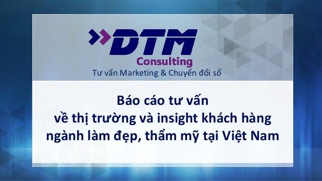 Tư vấn Marketing & Chuyển đổi số Báo cáo tư vấn về thị trường và insight khách hàng ngành làm đẹp, thẩm mỹ tại Việt Nam