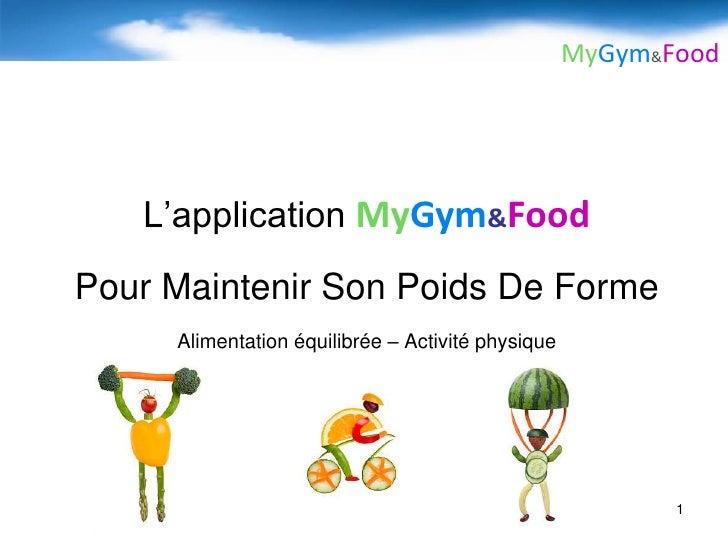 1<br />L'application MyGym&Food<br />Pour Maintenir SonPoids De Forme<br />Alimentation équilibrée – Activité physique<br />
