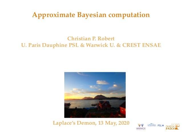 Approximate Bayesian computation Christian P. Robert U. Paris Dauphine PSL & Warwick U. & CREST ENSAE Laplace's Demon, 13 ...