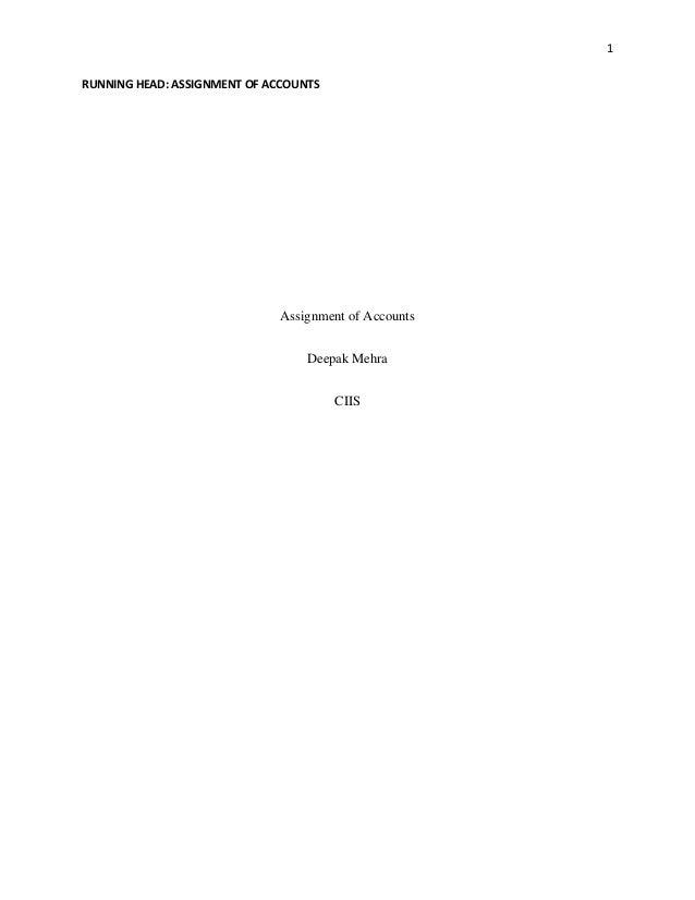 1 RUNNING HEAD: ASSIGNMENT OF ACCOUNTS Assignment of Accounts Deepak Mehra CIIS