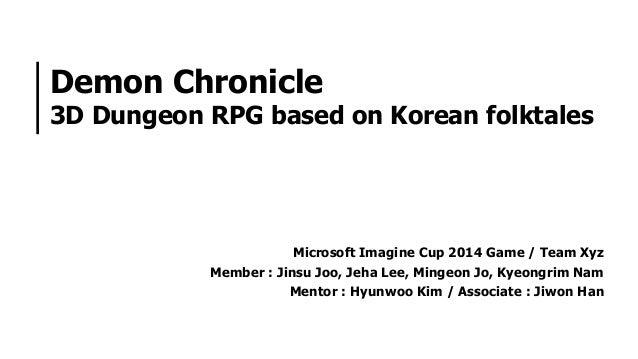 Demon Chronicle  3D Dungeon RPG based on Korean folktales  Microsoft Imagine Cup 2014 Game / Team Xyz Member : Jinsu Joo, ...