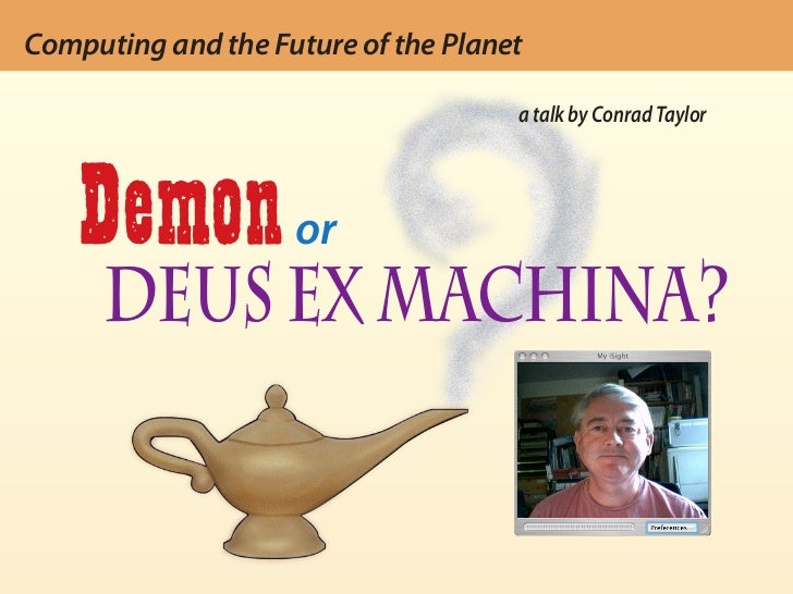 Computing and the future of the planet: Demon or Deus ex machina? — Conrad Taylor Computing and the Future of the Planet  ...