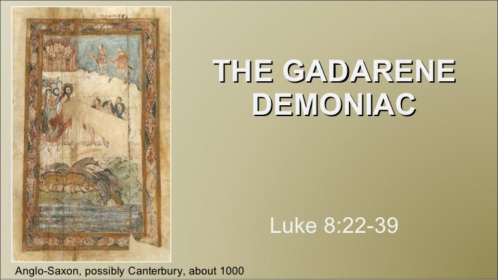 THE GADARENE DEMONIAC Luke 8:22-39 Anglo-Saxon, possibly Canterbury, about 1000