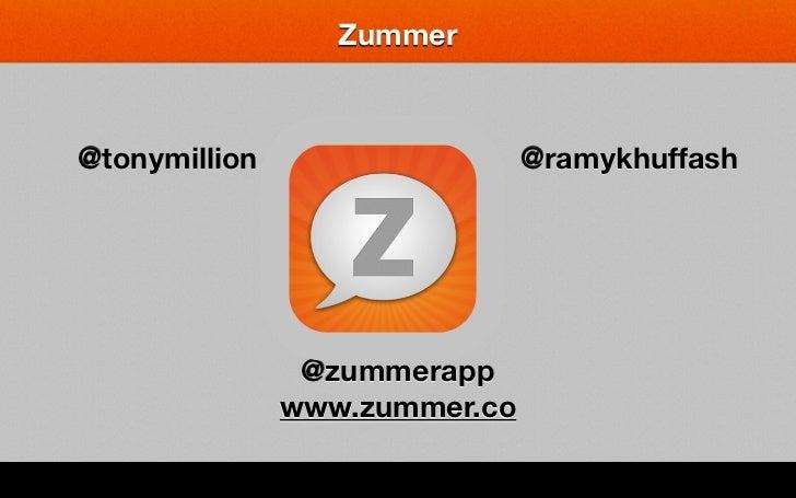 Zummer@tonymillion                   @ramykhuffash                @zummerapp               www.zummer.co