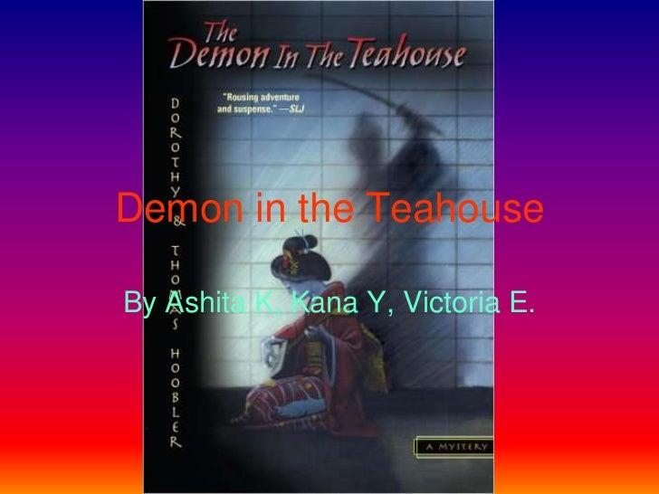 Demon in the Teahouse<br />By Ashita K, Kana Y, Victoria E. <br />