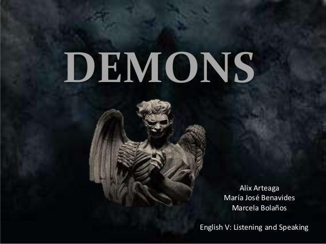 DEMONS Alix Arteaga María José Benavides Marcela Bolaños English V: Listening and Speaking