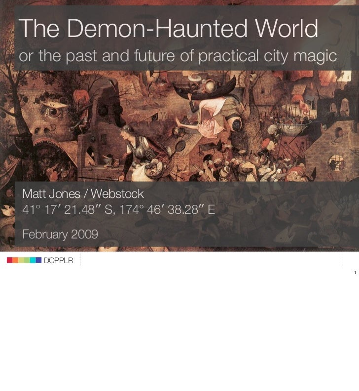 The Demon-Haunted World    or the past and future of practical city magic         Matt Jones / Webstock                   ...