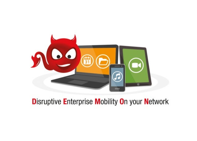 DEMON Disruptive Enterprise Mobility on Your Network