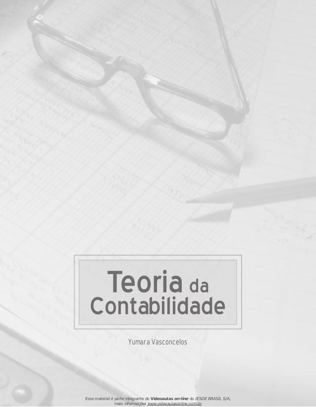 Yumara Vasconcelos Teoria Contabilidade da Esse material é parte integrante do Videoaulas on-line do IESDE BRASIL S/A, mai...