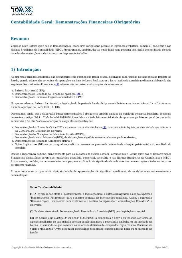 Contabilidade Geral: Demonstrações Financeiras Obrigatórias  Resumo:  Veremos neste Roteiro quais são as Demonstrações Fin...