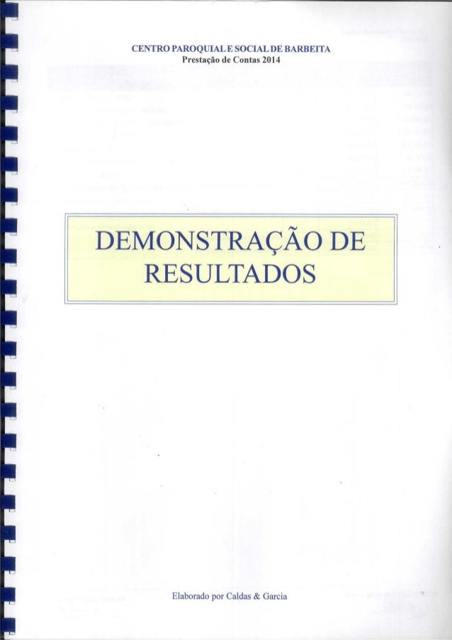 CENTRO PAROQUIAL E SOCIAL DE BARBEITA Prestação de Contas 2014  DEIVIQNSTRAÇÃO DE RESULTAD  Elaborado por Caldas & Garcia