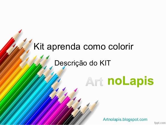 Kit aprenda como colorir    Descrição do KIT                 Artnolapis.blogspot.com