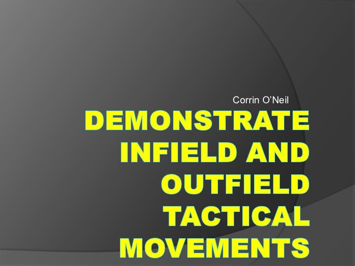 Corrin O'Neil <br />Demonstrate Infield and Outfield Tactical Movements<br />