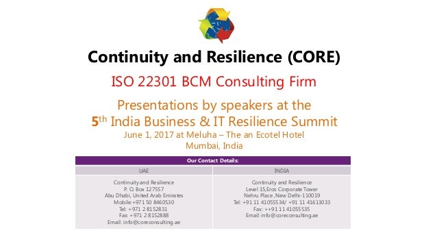 Continuity and Resilience (CORE) ISO 22301 BCM Consulting Firm Presentations by speakers at the 5th India Business & IT Re...