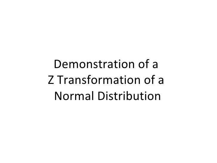 Demonstration of a  Z Transformation of a  Normal Distribution