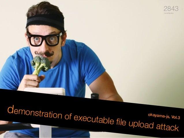 okayama-js, Vol.3 demonstration of executable file upload attack