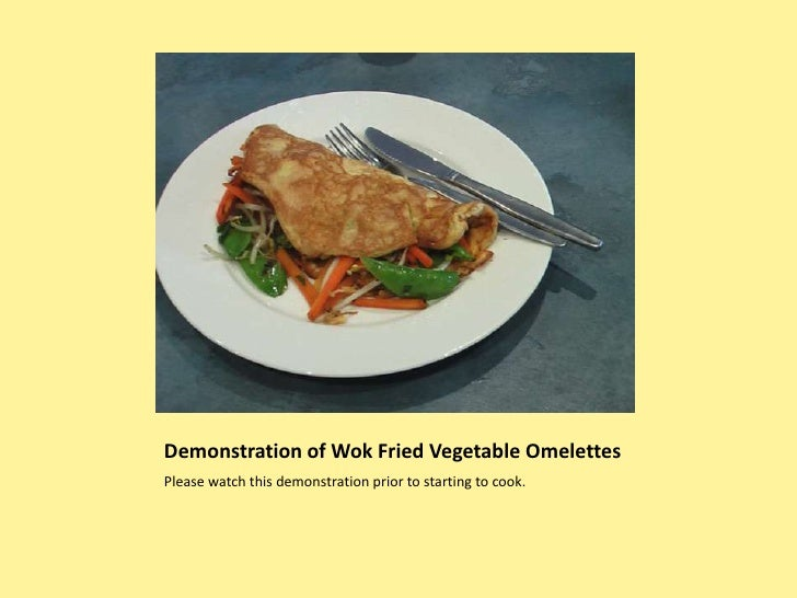 Demonstration of Wok Fried Vegetable Omelettes<br />Please watch this demonstration prior to starting to cook.<br />
