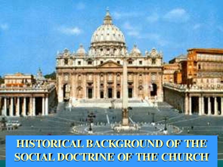 HISTORICAL BACKGROUND OF THE SOCIAL DOCTRINE OF THE CHURCH<br />