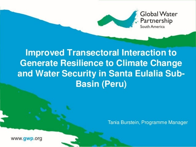 Improved Transectoral Interaction to Generate Resilience to Climate Change and Water Security in Santa Eulalia Sub- Basin ...
