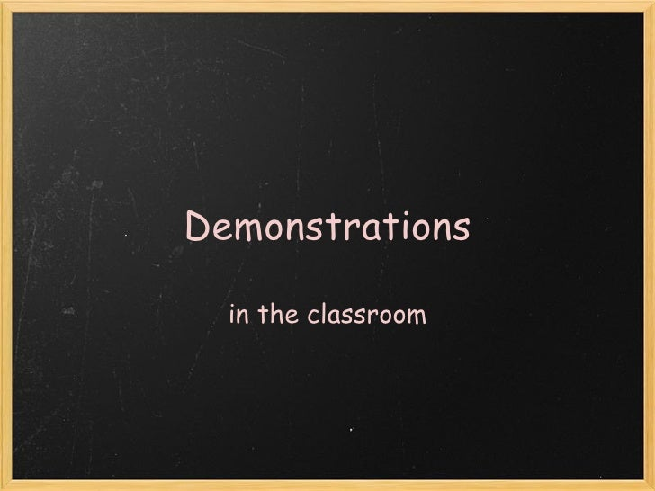 Demonstrations in the classroom