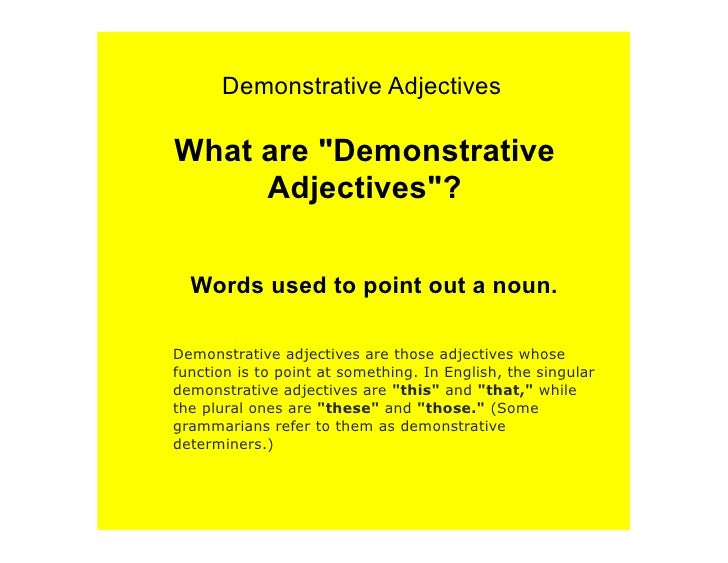 "Demonstrative AdjectivesWhat are ""Demonstrative     Adjectives""?  Words used to point out a noun.Demonstrative adjectives ..."