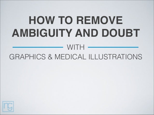 HOW TO REMOVEAMBIGUITY AND DOUBTWITHGRAPHICS & MEDICAL ILLUSTRATIONS