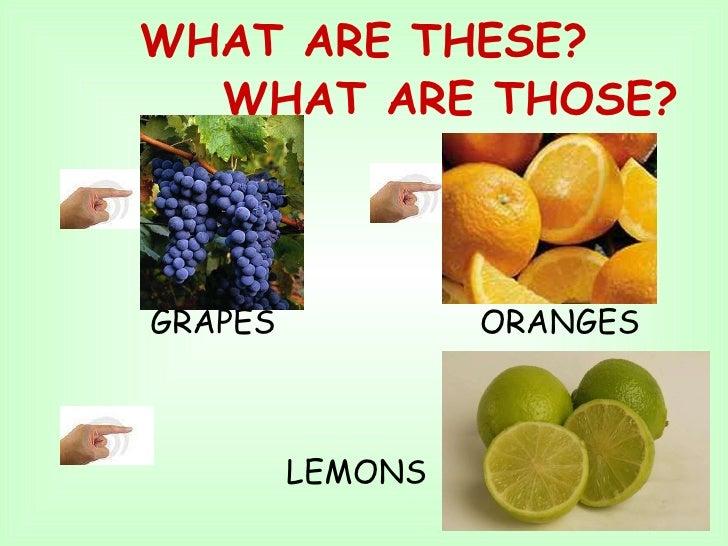 WHAT ARE THESE?   WHAT ARE THOSE? <ul><li>GRAPES  ORANGES  </li></ul><ul><li>LEMONS  </li></ul>
