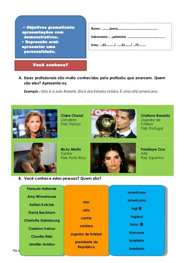 • Objetivos gramaticais:  apresentações com  demonstrativos.  • Expressão oral:  apresentar uma  personalidade.  Você conh...