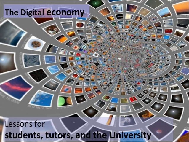 The Digital economyLessons forstudents, tutors, and the University