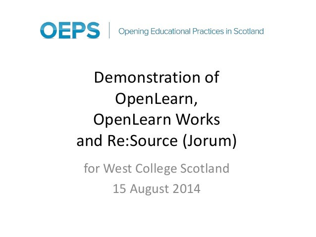 Demonstration of  OpenLearn,  OpenLearn Works  and Re:Source (Jorum)  for West College Scotland  15 August 2014
