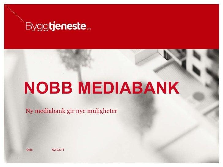 NOBB MEDIABANK Ny mediabank gir nye muligheter 02.02.11 Oslo