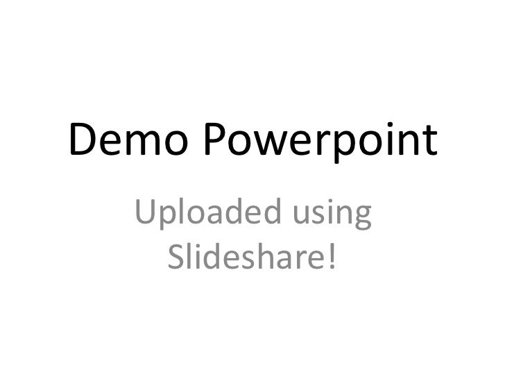 Demo Powerpoint<br />Uploaded using Slideshare!<br />