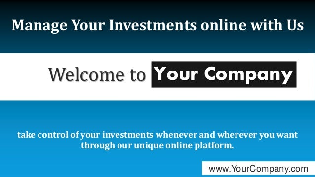 Welcome to Manage Your Investments online with Us take control of your investments whenever and wherever you want through ...