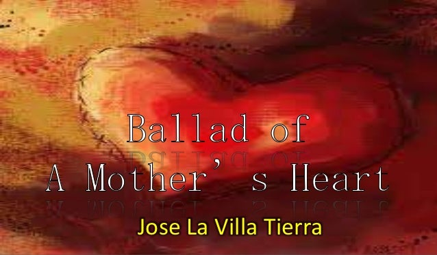 ballad of a mother s heart essay Marjorie maddox reminds us there's something about the ballad that reels us in and the ballad has been reeling people in for a long time heart-rending.