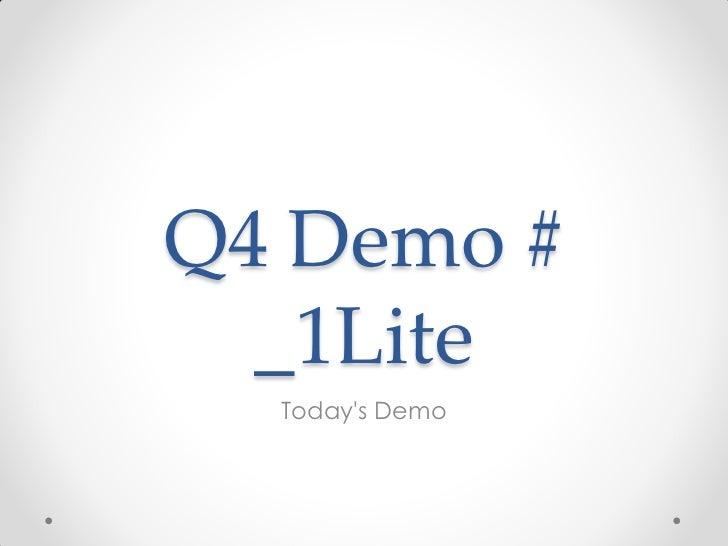 Q4 Demo #  _1Lite  Todays Demo