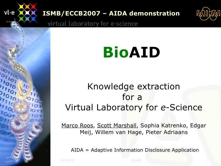 Bio AID   Knowledge extraction for a  Virtual Laboratory for  e -Science Marco Roos ,  Scott Marshall , Sophia Katrenko, E...