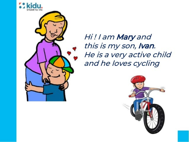 Hi ! I am Mary and this is my son, Ivan. He is a very active child and he loves cycling