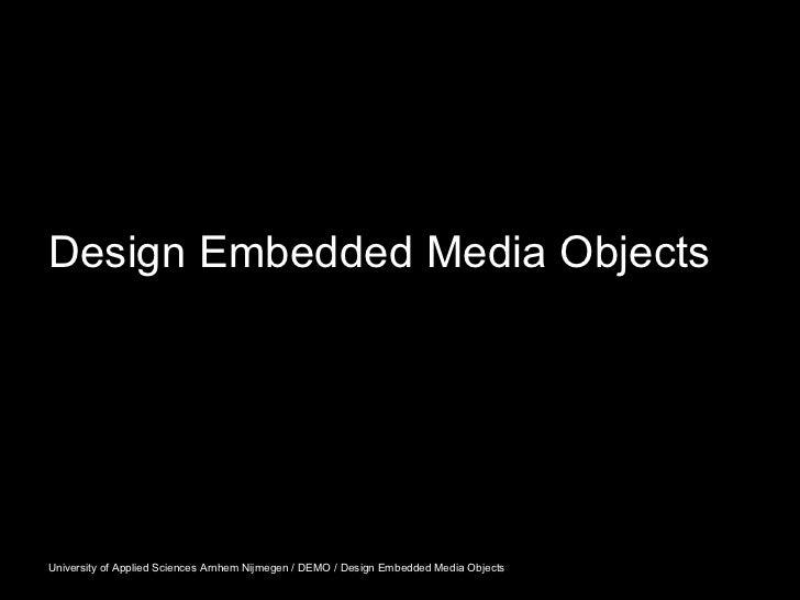 Design Embedded Media ObjectsUniversity of Applied Sciences Arnhem Nijmegen / DEMO / Design Embedded Media Objects