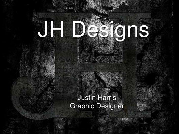 JH Designs<br />Justin Harris<br />Graphic Designer<br />