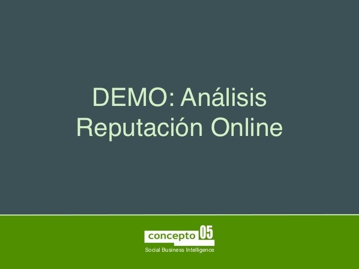 DEMO: AnálisisReputación Online     Social Business Intelligence