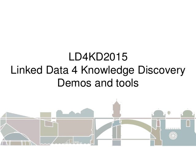 LD4KD2015 Linked Data 4 Knowledge Discovery Demos and tools