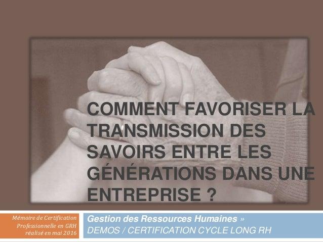 COMMENT FAVORISER LA TRANSMISSION DES SAVOIRS ENTRE LES GÉNÉRATIONS DANS UNE ENTREPRISE ? Gestion des Ressources Humaines ...