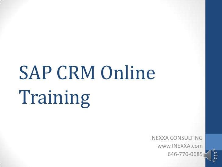 SAP CRM OnlineTraining             INEXXA CONSULTING                www.INEXXA.com                   646-770-0685