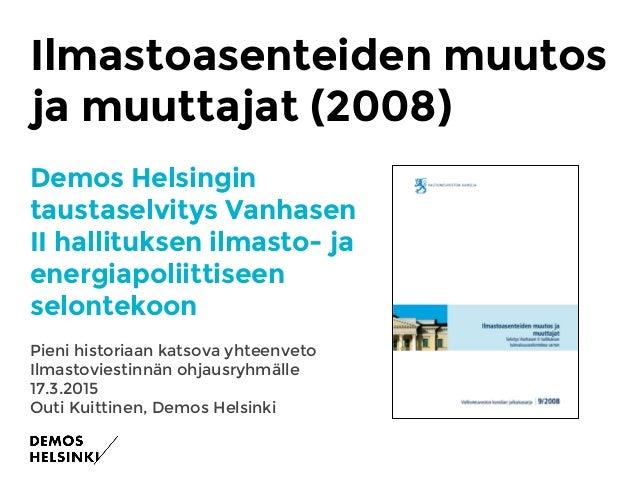 Ilmastoasenteiden muutos ja muuttajat (2008) Demos Helsingin taustaselvitys Vanhasen II hallituksen ilmasto- ja energiapol...