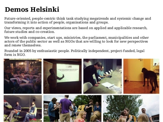 Demos Helsinki Future-oriented, people-centric think tank studying megatrends and systemic change and transforming it into...