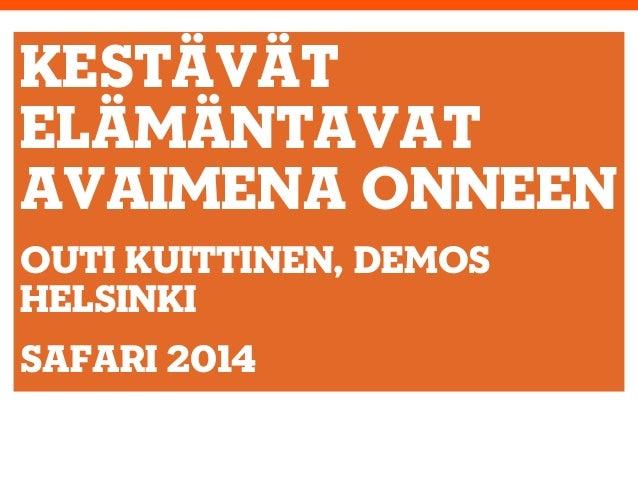 KESTÄVÄT ELÄMÄNTAVAT AVAIMENA ONNEEN OUTI KUITTINEN, DEMOS HELSINKI SaFARI 2014