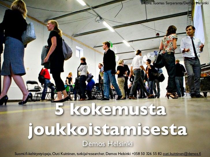 Kuva: Tuomas Sarparanta/Demos Helsinki           5 kokemusta        joukkoistamisesta                                     ...