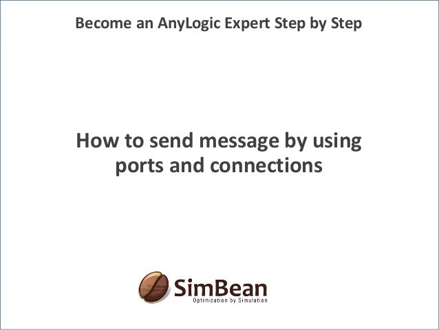 How to send message by using ports and connections Become an AnyLogic Expert Step by Step