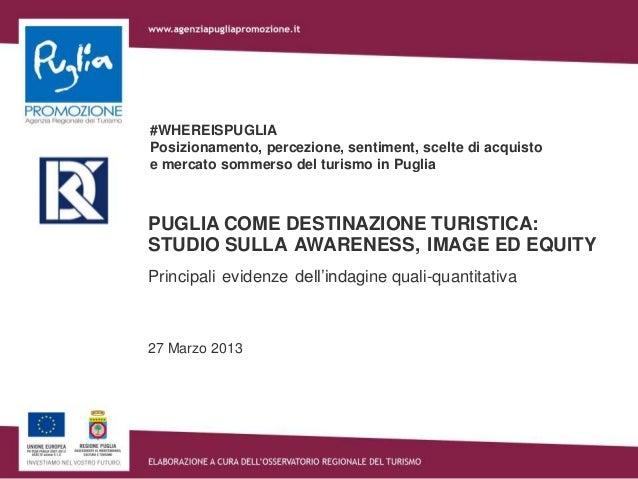 #WHEREISPUGLIAPosizionamento, percezione, sentiment, scelte di acquistoe mercato sommerso del turismo in PugliaPUGLIA COME...