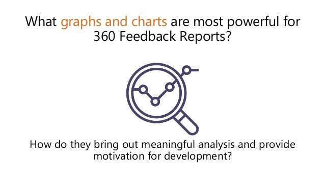 What graphs and charts are most powerful for 360 Feedback Reports? How do they bring out meaningful analysis and provide m...